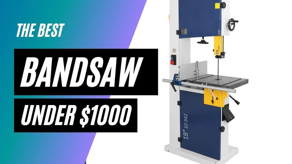 Best Bandsaw Under 500 & 1000