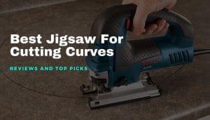 Best Jigsaw For Cutting Curves