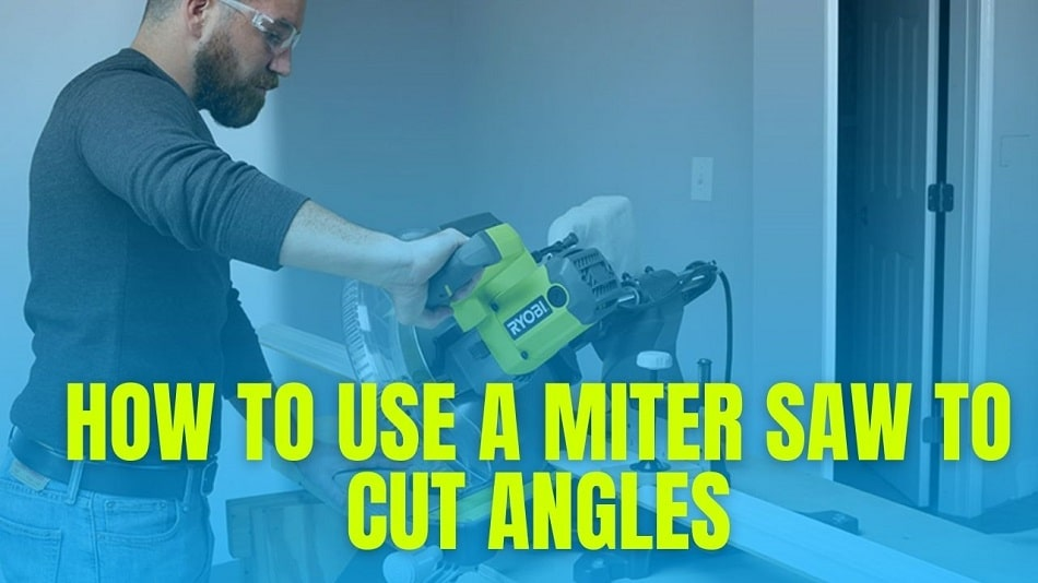 How To Use A Miter Saw To Cut Angles