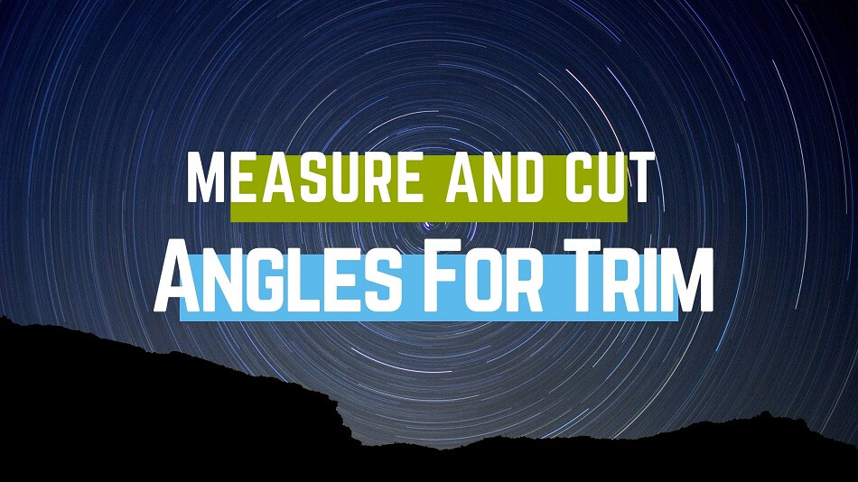 Measure And Cut Angles For Trim